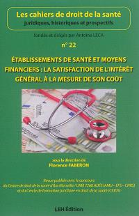 Cahiers de droit de la santé (Les). n° 22, Etablissements de santé et moyens financiers : la satisfaction de l'intérêt général à la mesure de son coût