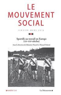 Mouvement social (Le). n° 254, Sportifs au travail en Europe : XXe-XXIe siècles