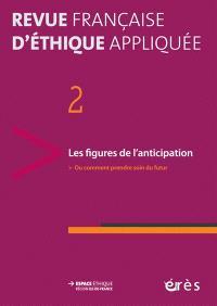 Revue française d'éthique appliquée. n° 2, Les figures de l'anticipation ou Comment prendre soin du futur