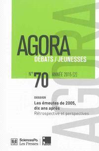 Agora débats jeunesse. n° 70, Les émeutes de 2005, dix ans après : rétrospective et perspectives