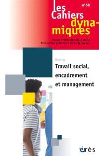 Cahiers dynamiques (Les). n° 68, Travail social, encadrement et management