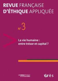 Revue française d'éthique appliquée. n° 3, La vie humaine : entre trésor et capital ?