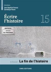 Ecrire l'histoire : histoire, littérature, esthétique. n° 15, La fin de l'histoire