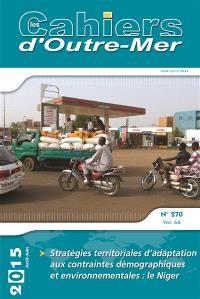 Cahiers d'outre-mer (Les). n° 270, Stratégies territoriales d'adaptation aux contraintes démographiques et environnementales : le Niger