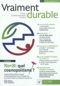 Vraiment durable : penser le développement durable. n° 2, Rio + 20 : quel cosmopolitisme ?