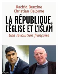 La République, l'Eglise et l'islam : une révolution française