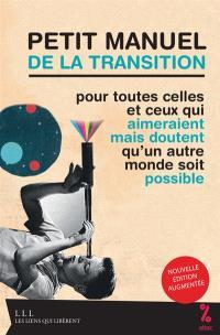 Petit manuel de la transition : pour toutes celles et ceux qui aimeraient mais doutent qu'un autre monde soit possible