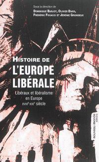 Histoire de l'Europe libérale : libéraux et libéralisme en Europe, XVIIIe-XXIe siècles
