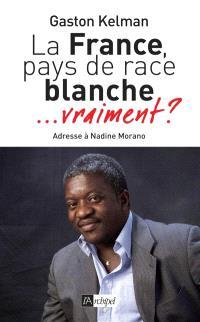 La France, pays de race blanche... vraiment ? : adresse à Nadine Morano