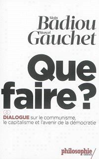 Que faire ? : dialogue sur le communisme, le capitalisme et l'avenir de la démocratie