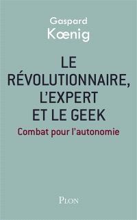 Le révolutionnaire, l'expert et le geek : combat pour l'autonomie