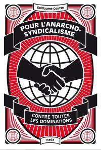 Pour l'anarcho-syndicalisme : contre toutes les dominations