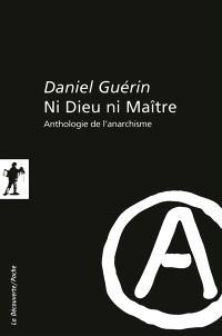 Ni Dieu ni maître : anthologie de l'anarchisme