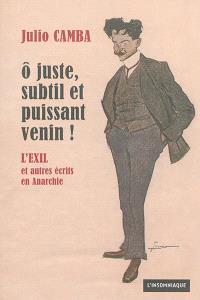 O juste, subtil et puissant venin ! : L'exil et autres écrits en Anarchie, 1902-1906