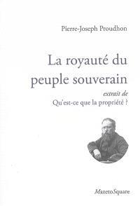 La royauté du peuple souverain : extrait de Qu'est-ce que la propriété ?