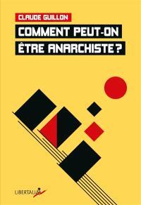 Comment peut-on être anarchiste ?