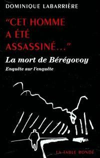 Cet homme a été assassiné... : la mort de Bérégovoy : enquête sur l'enquête