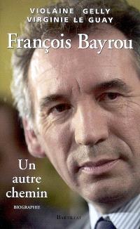 François Bayrou : un autre chemin : biographie