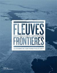 Fleuves frontières : la guerre de l'eau aura-t-elle lieu ?