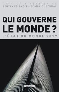 Qui gouverne le monde ? : l'état du monde 2017