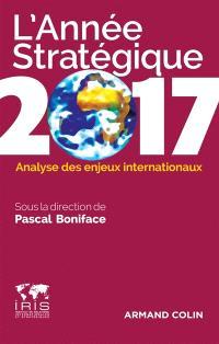 L'année stratégique 2017 : analyse des enjeux internationaux