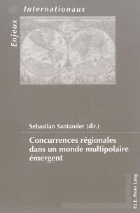 Concurrences régionales dans un monde multipolaire émergent