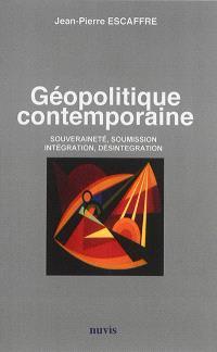 Géopolitique contemporaine : souveraineté, soumission, intégration, désintégration