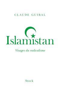 Islamistan : visages du radicalisme