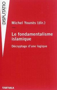 Le fondamentalisme islamique : décryptage d'une logique
