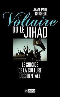 Voltaire ou le jihad : le suicide de la culture occidentale