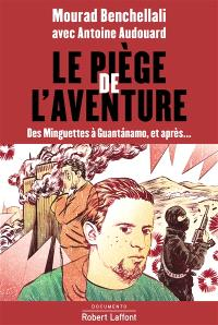 Le piège de l'aventure : des Minguettes à Guantanamo, et après...