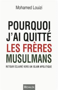 Pourquoi j'ai quitté les Frères musulmans : retour éclairé vers un islam apolitique
