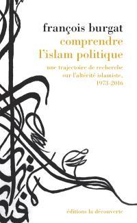Comprendre l'islam politique : une trajectoire de recherche sur l'altérité islamiste, 1973-2016