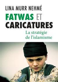 Fatwas et caricatures : la stratégie de l'islamisme