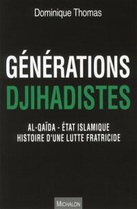 Générations djihadistes : al-Qaida-Etat islamique : histoire d'une lutte fratricide