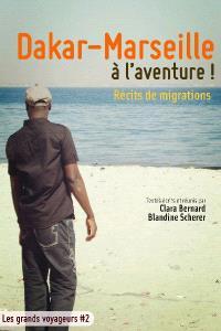 Dakar-Marseille, à l'aventure ! : récits de migrations