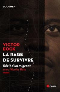 La rage de survivre : récit d'un migrant : entretiens avec Nicolas Balu