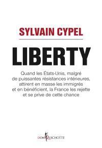 Liberty : quand les Etats-Unis, malgré de puissantes résistances intérieures, attirent en masse les immigrés et en bénéficient, la France les rejette et se prive de cette chance