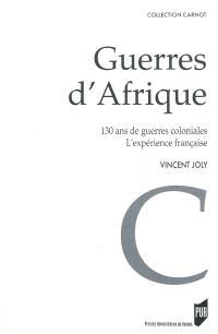 Guerres d'Afrique : 130 ans de guerres coloniales, l'expérience française