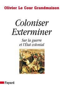 Coloniser, exterminer : sur la guerre et l'Etat colonial