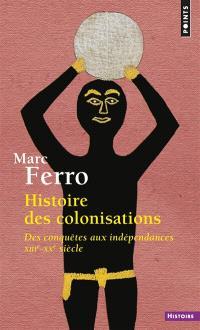 Histoire des colonisations : des conquêtes aux indépendances, XIIIe-XXe siècle