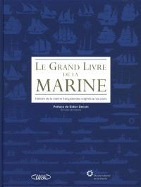 Le grand livre de la Marine : histoire de la marine française des origines à nos jours