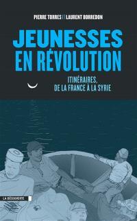 Jeunesses en révolution : itinéraires, de la France à la Syrie