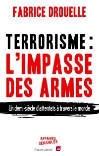 Terrorisme, l'impasse des armes : un demi-siècle d'attentats à travers le monde
