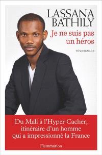 Je ne suis pas un héros : du Mali à l'Hyper Cacher, itinéraire d'un homme qui a impressionné la France : témoignage