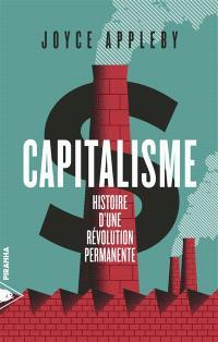 Capitalisme : histoire d'une révolution permanente