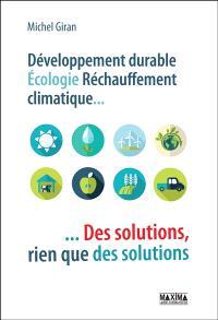 Développement durable, écologie, réchauffement climatique... : des solutions, rien que des solutions