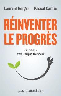 Réinventer le progrès : entretiens avec Philippe Frémeaux
