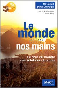 Le monde entre nos mains : le tour du monde des solutions durables