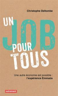Un job pour tous ! : une autre économie est possible : l'expérience Emmaüs